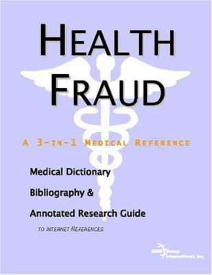 Health Fraud: A Medical Dictionary, Bibliography, and Annotated Research Guide to Internet References 9780497005139