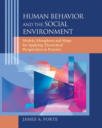 Human Behavior and the Social Environment: Models, Metaphors, and Maps for Applying Theoretical Perspectives to Practice 9780495006596