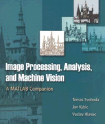 Image Processing, Analysis and Machine Vision: A MATLAB Companion 9780495295952
