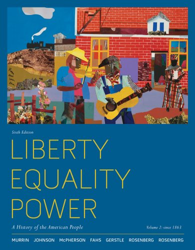 Liberty, Equality, Power, Volume 2: Since 1863: A History of the American People 9780495915881