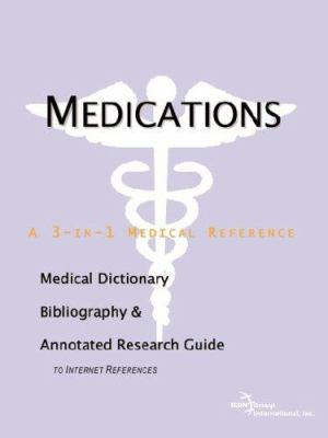 Medications - A Medical Dictionary, Bibliography, and Annotated Research Guide to Internet References 9780497111755