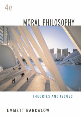 Moral Philosophy: Theories and Issues 9780495007159