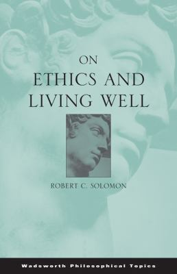 On Ethics and Living Well 9780495002956