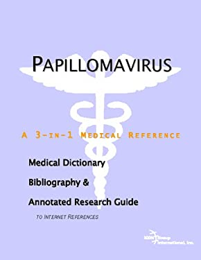 Papillomavirus - A Medical Dictionary, Bibliography, and Annotated Research Guide to Internet References 9780497008338