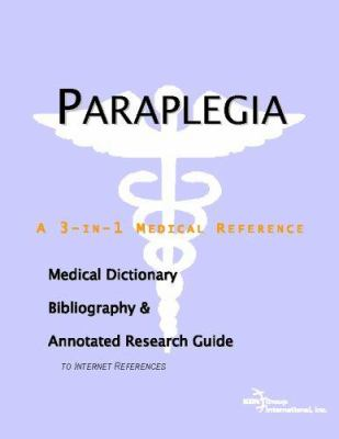 Paraplegia - A Medical Dictionary, Bibliography, and Annotated Research Guide to Internet References 9780497008352