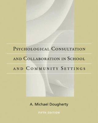 Psychological Consultation and Collaboration in School and Community Settings 9780495507802
