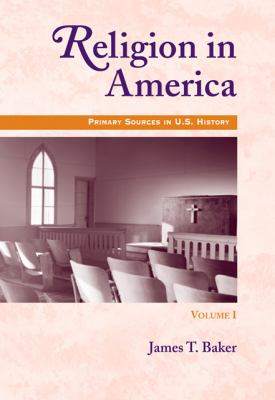 Religion in America, Volume I: Primary Sources in U.S. History Series