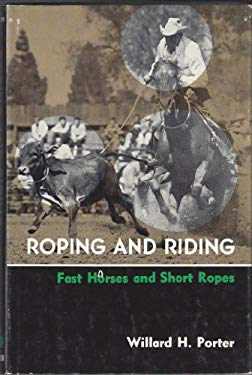 Roping and Riding: Fast Horses and Short Ropes
