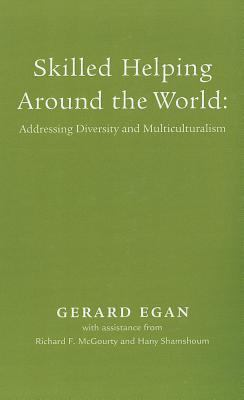 Skilled Helping Around the World: Addressing Diversity and Multiculturalism Booklet for Egan's Essentials of Skilled Helping: Managing Problems, Devel 9780495092292