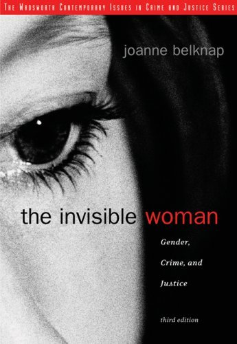The Invisible Woman: Gender, Crime, and Justice 9780495090557