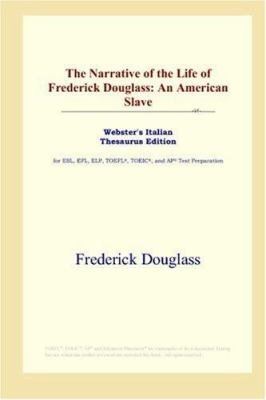 The Narrative of the Life of Frederick Douglass: An American Slave (Webster's Italian Thesaurus Edition) 9780497262402
