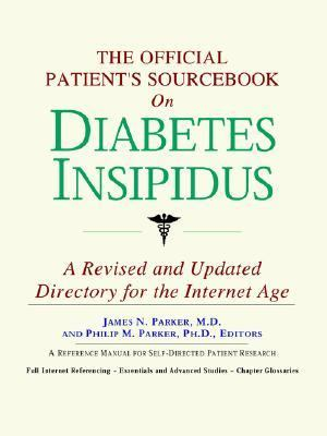 The Official Patient's Sourcebook on Diabetes Insipidus: A Revised and Updated Directory for the Internet Age 9780497009601