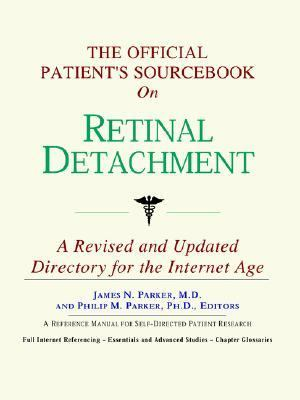 The Official Patient's Sourcebook on Retinal Detachment: A Revised and Updated Directory for the Internet Age 9780497110512