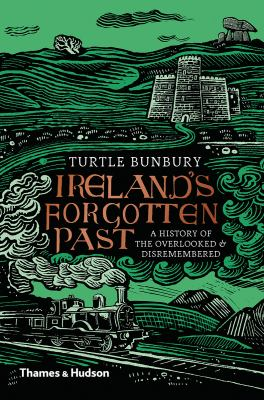 Ireland's Forgotten Past: A History of the Overlooked and Disremembered