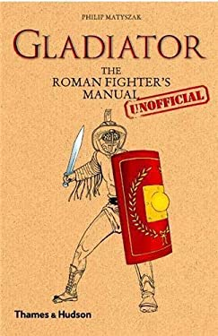 Gladiator: The Roman Fighter's [Unofficial] Manual 9780500051672