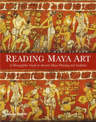 Reading Maya Art: A Hieroglyphic Guide to Ancient Maya Painting and Sculpture 9780500051689