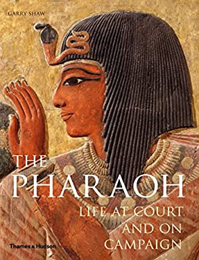 The Pharaoh: Life at Court and on Campaign 9780500051740