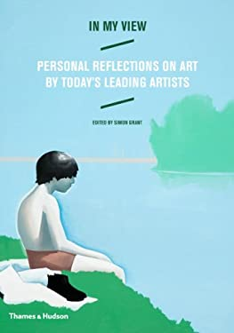 In My View: Personal Reflections on Art by Today's Leading Artists 9780500238967