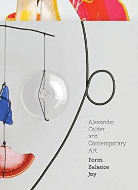 Alexander Calder and Contemporary Art: Form, Balance, Joy 9780500515235