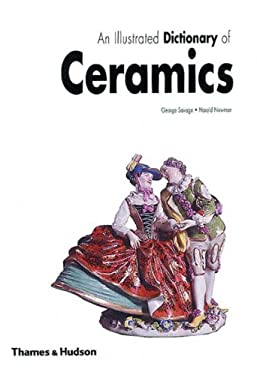 An  Illustrated Dictionary of Ceramics: Defining 3,054 Terms Relating to Wares, Materials, Processes, Styles, Patterns, and Shapes from Antiquity to t 9780500273807