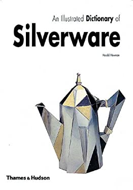 An  Illustrated Dictionary of Silverware: 2373 Entries Relating to British and North American Wares, Decorative Techniques and Styles, and Leading Des 9780500281963