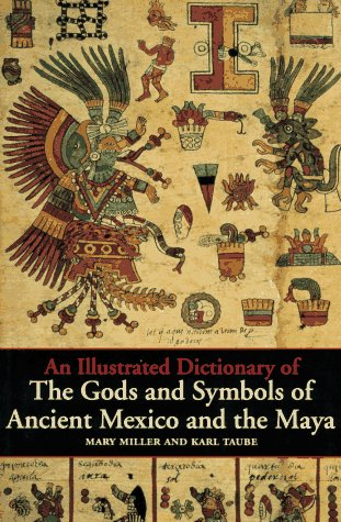 An Illustrated Dictionary of the Gods and Symbols of Ancient Mexico and the Maya 9780500279281