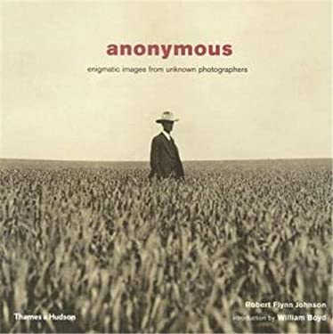 Anonymous: Enigmatic Images from Unknown Photographers 9780500285763