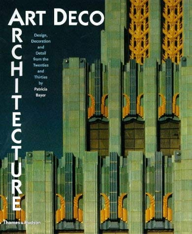 Art Deco Architecture Art Deco Architecture: Design, Decoration, and Detail from the Twenties and Thirtiedesign, Decoration, and Detail from the Twent 9780500281499