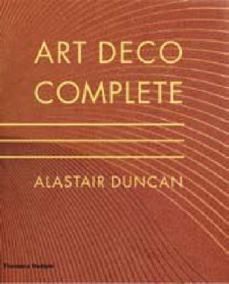 Art Deco Complete: The Definitive Guide to the Decorative Arts of the 1920s and 1930s: With Over 1,000 Illustrations in Colour and Black- 9780500238554