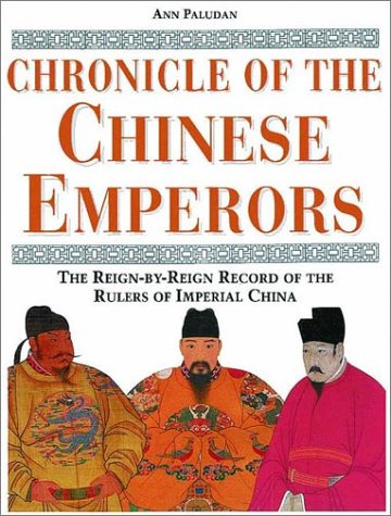 Chronicle of the Chinese Emperors: The Reign-By-Reign Record of the Rulers of Imperial China 9780500050903