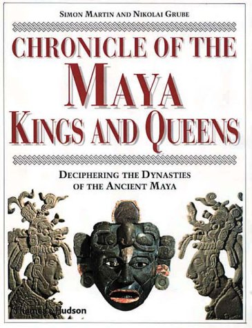 Chronicle of the Maya Kings and Queens: Deciphering the Dynasties of the Ancient Maya 9780500051030