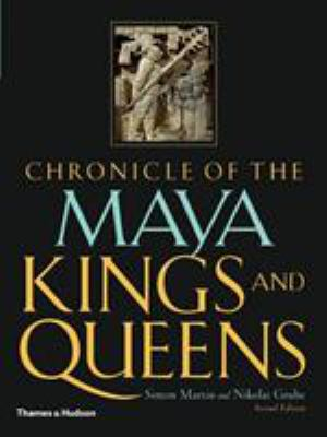 Chronicle of the Maya Kings and Queens: Deciphering the Dynasties of the Ancient Maya 9780500287262