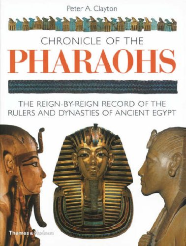 Chronicle of the Pharaohs: The Reign-By-Reign Record of the Rulers and Dynasties of Ancient Egypt 9780500286289