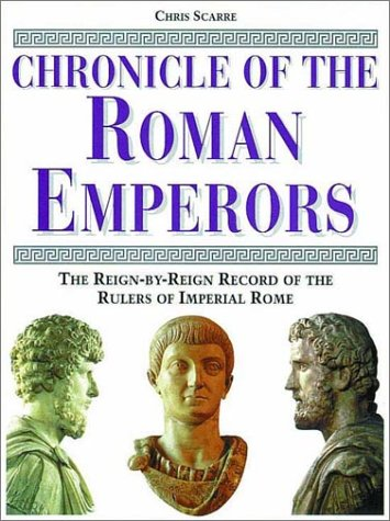 Chronicle of the Roman Emperors: The Reign-By-Reign Record of the Rulers of Imperial Rome 9780500050774