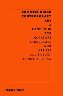 Commissioning Contemporary Art: A Handbook for Curators, Collectors and Artists 9780500238981