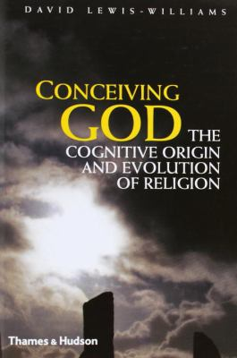 Conceiving God: The Cognitive Origin and Evolution of Religion 9780500051641