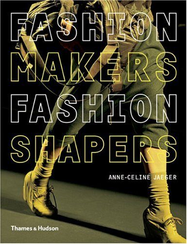 Fashion Makers, Fashion Shapers: The Essential Guide to Fashion by Those in the Know 9780500288245