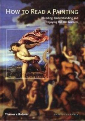 How to Read a Painting: Decoding, Understanding and Enjoying the Old Masters 9780500512005