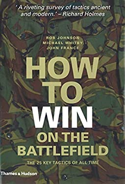 How to Win on the Battlefield: 25 Key Tactics to Outwit, Outflank and Outfight the Enemy 9780500251614