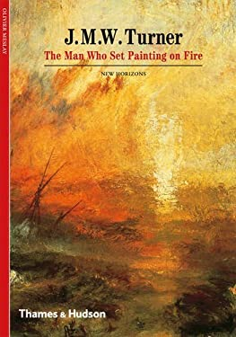 J. M. W. Turner: The Man Who Set Painting on Fire 9780500301180