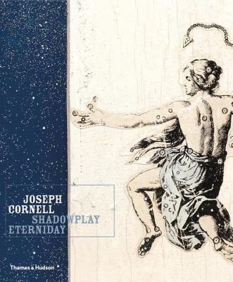 Joseph Cornell: Shadowplay. . .Eterniday