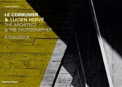 Le Corbusier & Lucien Herve: The Architect & the Photographer - A Dialogue 9780500342725