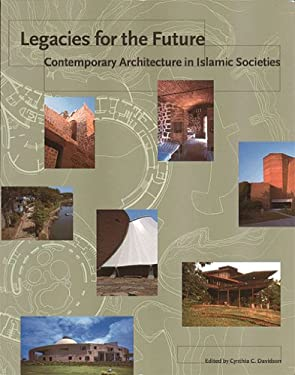 Legacies for the Future: Contemporary Architecture in Islamic Societies 9780500280874