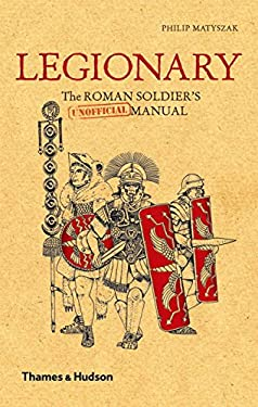Legionary: The Roman Soldier's (Unofficial) Manual 9780500251515