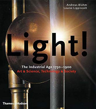 Light!: The Industrial Age 1750-1900 Art & Science, Technology & Society 9780500510292