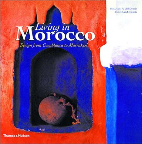 Living in Morocco: Design from Casablanca to Marrakesh 9780500282649