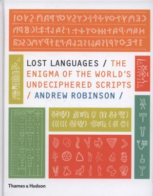 Lost Languages : The Enigma of the World's Undeciphered Scripts