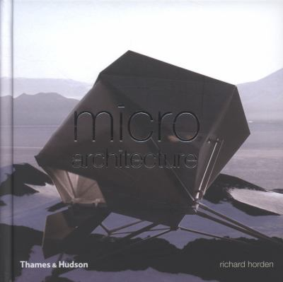Micro Architecture: Lightweight, Mobile, Ecological Buildings for the Future. by Richard Horden 9780500342497