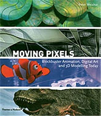 Moving Pixels: Blockbuster Animation, Digital Art and 3D Modelling Today 9780500512081