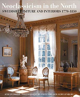 Neoclassicism in the North: Swedish Furniture and Interiors 1770-1850 9780500281062